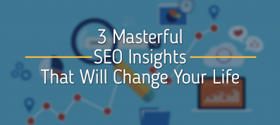 3 Masterful SEO Insights That Will Change Your Life